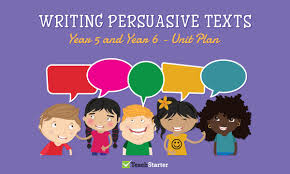 writing persuasive texts unit plan year 5 and year 6 unit plan