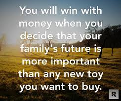 you will win with money when you decide that your family s future