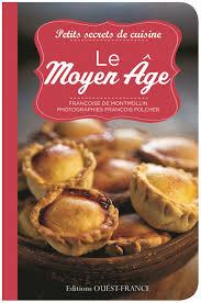 la cuisine au moyen age petits secrets de cuisine le moyen âge par françoise de montmollin