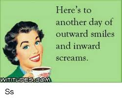 Scream Meme - here s to another day of outward smiles and inward screams wititubes