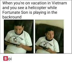 when you re on vacation in vietnam and you see a helicopter while