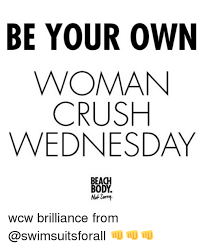 Woman Crush Wednesday Meme - be your own woman crush wednesday beach body not sam wcw