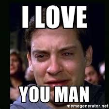 I Love My Man Memes - i love you man funny pictures impremedia net