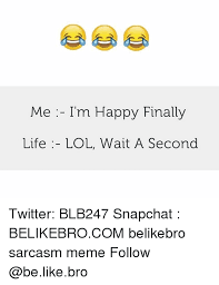 Wait A Second Meme - me im happy finally life lol wait a second twitter blb247 snapchat
