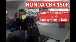 cbr 150r radiator fan motor and rear tyre installation youtube