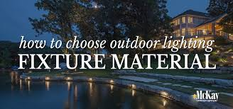 How To Choose Landscape Lighting Choosing A Material For Your Outdoor Lighting Fixtures