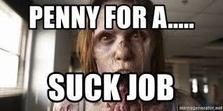 Blowjob Meme - penny for a suck job walking blowjob meme generator