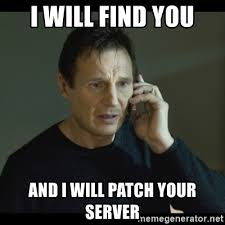 Server Meme - i will find you and i will patch your server i will find you