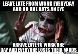 Late Meme - late to work thou lack dedication by asking meme center