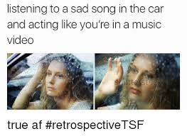 Music Video Meme - listening to a sad song in the car and acting like you re in a music