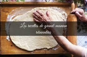 recette de cuisine de grand mere comment réinventer les recettes de grand mère
