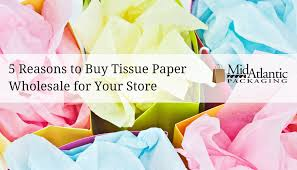 where to buy tissue paper 5 reasons to buy tissue paper wholesale for your store the retail