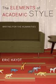 write academic papers for money the elements of academic style writing for the humanities eric the elements of academic style writing for the humanities eric hayot 9780231168014 amazon com books