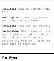 Puts On Glasses Meme - hamilton call me son one more time washington puts on glasses and