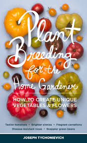 plant breeding for the home gardener how to create unique