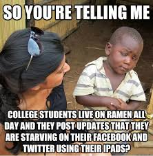 College Kid Meme - so you re telling me college students live on ramen all day and they