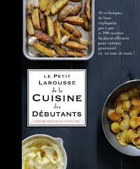le larousse de la cuisine petit larousse de la cuisine des debutants edition