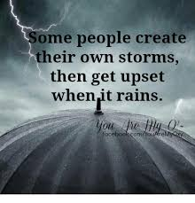 Create Own Meme With Own Picture - some people create their own storms then get upset when it rains