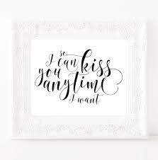 Wedding Quotes Kiss So I Can Kiss You Anytime I Want Wedding Signage Printable Wedding