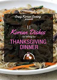 11 korean dishes to bring to thanksgiving dinner korean