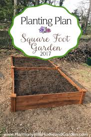 Planning A Square Foot Garden With Vegetables Square Foot Garden Planting Plan For 2017 Harmony Hills Home And