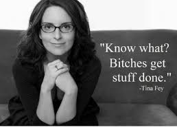 Tina Meme - know what bitches get stuff done tina fey bitch meme on me me