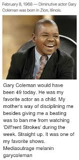 Gary Coleman Meme - february 8 1968 diminutive actor gary coleman was born in zion
