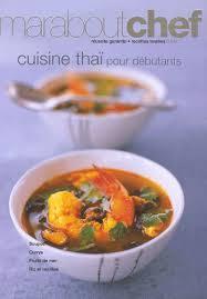 cuisine pour d饕utant cuisine thaï pour débutants marabout payot