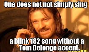 Blink 182 Meme - meme maker one does not not simply sing a blink 182 song without a