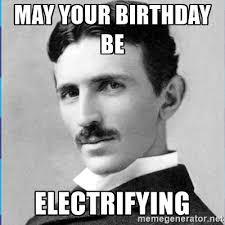 Hey Girl Meme Maker - may your birthday be electrifying nikola tesla meme generator