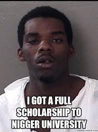 Nigger Meme - got a full scholarship to nigger university