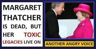 Margaret Thatcher Memes - margaret thatcher is dead but her toxic legacies live on