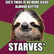 Butter Meme - see s there is no more jesus almond butter starves create meme