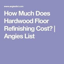 best 25 hardwood floor refinishing cost ideas on pinterest cost