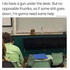 Desk Meme - i do have a gun under the desk meme xyz