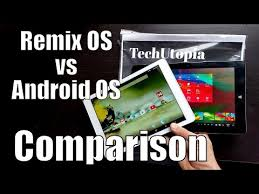 android tablet comparison remix os vs android comparison difference features look interface