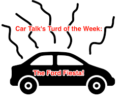 blog post turd of the week ford fiesta car talk