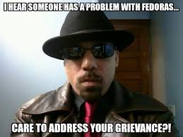 Fedora Guy Meme - a dude in my fb feed took offense to some anti fedora comments by a