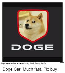 Doge Car Meme - doo g e doge wow such truck much by stark raving realist doge car