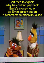 Bert And Ernie Meme - meanwhile on sesame street imgflip
