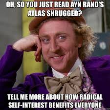 Atlas Shrugged Meme - oh so you just read ayn rand s atlas shrugged tell me more about