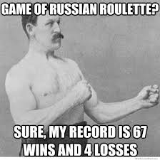 Manly Memes - overly manly man plays russian roulette weknowmemes