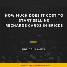 how much does it cost to start up selling recharge cards in bricks