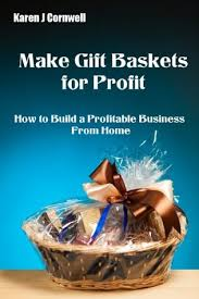build a gift basket make gift baskets for profit by connell