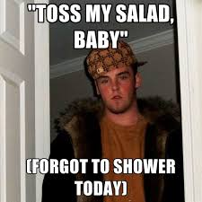Salad Meme - toss my salad baby forgot to shower today create meme