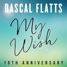 my wish 10th anniversary by rascal flatts on spotify