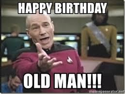 Happy Birthday Old Man Meme - happy birthday old man star trek wtf meme generator