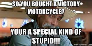 Sam Elliot Meme - so you bought a victory motorcycle your a special kind of stupid