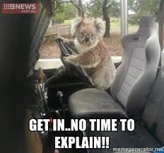 No Time To Explain Meme - get in no time to explain koala driver meme generator