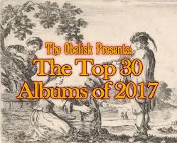 the obelisk presents the top 30 albums of 2017